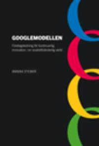 Googlemodellen : företagsledning för kontinuerlig innovation i en snabbföränderlig värld