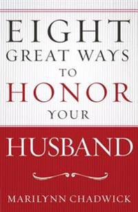 Eight Great Ways(TM) to Honor Your Husband