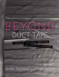 Beyond Duct Tape: Holding the Heart Together in a Life of Ministry