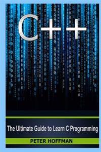 C++: The Ultimate Crash Course to Learning the Basics of C++ and the Python Programming Language (C Plus Plus, C++ for Begi