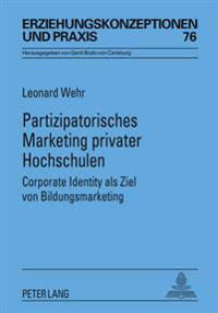 Partizipatorisches Marketing Privater Hochschulen: Corporate Identity ALS Ziel Von Bildungsmarketing- Mit Einem Vorwort Von Rita Suemuth