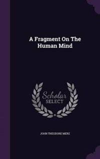 A Fragment on the Human Mind