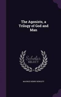 The Agonists, a Trilogy of God and Man