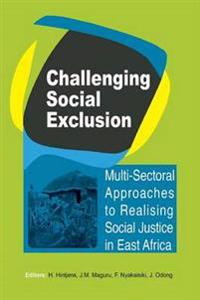 Challenging Social Exclusion. Multi-Sectoral Approaches to Realising Social Justice in East Africa