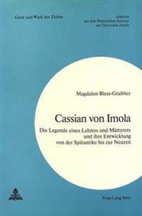 Cassian Von Imola: Die Legende Eines Lehrers Und Maertyrers Und Ihre Entwicklung Von Der Spaetantike Bis Zur Neuzeit