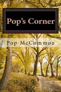 Pop's Corner: Essays, Stories, and Commentary for Those Light-Hearted Folks Who Remain Curious about All Kinds of Things