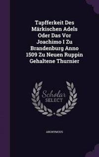 Tapfferkeit Des Markischen Adels Oder Das VOR Joachimo I Zu Brandenburg Anno 1509 Zu Neuen Ruppin Gehaltene Thurnier