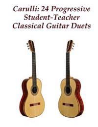 Carulli: 24 Progressive Student-Teacher Classical Guitar Duets