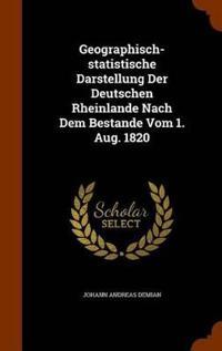 Geographisch-Statistische Darstellung Der Deutschen Rheinlande Nach Dem Bestande Vom 1. Aug. 1820