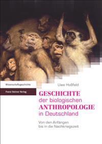 Geschichte Der Biologischen Anthropologie in Deutschland: Von Den Anfangen Bis in Die Nachkriegszeit