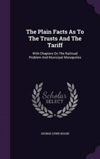 The Plain Facts as to the Trusts and the Tariff