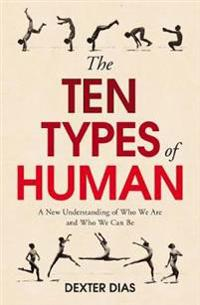 The Ten Types of Human: A New Understanding of Whoe We Are, and Who We Can Be