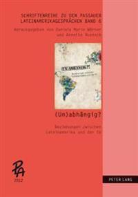(Un)Abhaengig?!: Beziehungen Zwischen Lateinamerika Und Der Eu