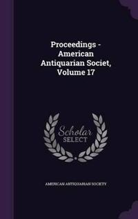 Proceedings - American Antiquarian Societ, Volume 17
