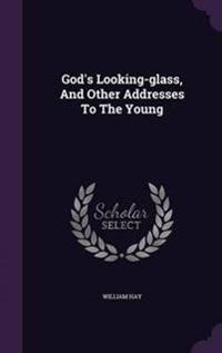 God's Looking-Glass, and Other Addresses to the Young