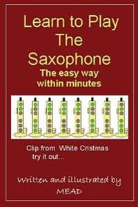 Learn to Play the Saxophone the Easy Way.: Friggin in the Riggin