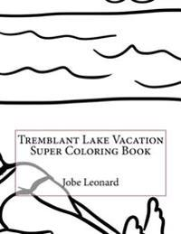 Tremblant Lake Vacation Super Coloring Book