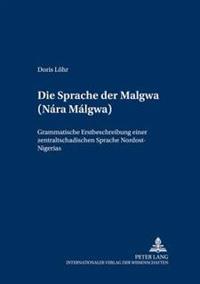 Die Sprache Der Malgwa =: Nara Malgwa: Grammatische Erstbeschreibung Einer Zentraltschadischen Sprache Nordost-Nigerias
