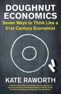 Doughnut economics - seven ways to think like a 21st-century economist