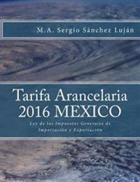 Tarifa Arancelaria 2016 México: Ley de Los Impuestos Generales de Importación Y Exportación