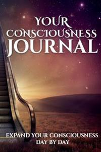 Your Consciousness Journal: Expand Your Counsciousness, Day by Day
