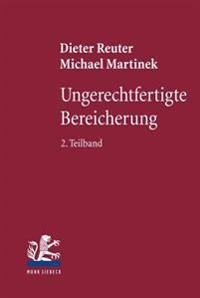Ungerechtfertigte Bereicherung: 2. Teilband: Dreiecksverhaltnisse - Bereicherungshaftung - Konkurrenzen - Erkenntnisleitende Grundgedanken - Reformvor