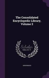 The Consolidated Encyclopedic Library, Volume 2
