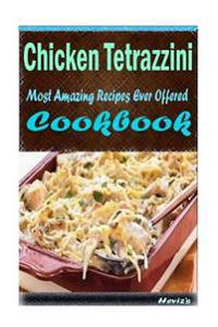 Chicken Tetrazzini: 101 Delicious, Nutritious, Low Budget, Mouth Watering Cookbook