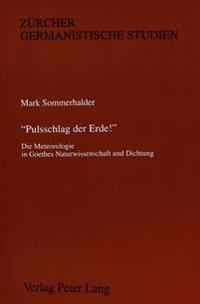 -Pulsschlag Der Erde -: Die Meteorologie in Goethes Naturwissenschaft Und Dichtung