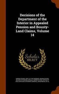 Decisions of the Department of the Interior in Appealed Pension and Bounty-Land Claims, Volume 14