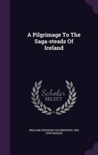 A Pilgrimage to the Saga-Steads of Iceland