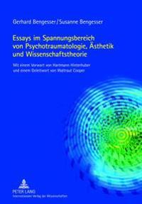 Essays Im Spannungsbereich Von Psychotraumatologie, Aesthetik Und Wissenschaftstheorie: Mit Einem Vorwort Von Hartmann Hinterhuber Und Einem Geleitwor