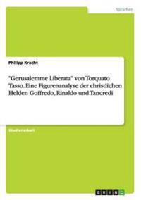 """""""gerusalemme Liberata"""" Von Torquato Tasso. Eine Figurenanalyse Der Christlichen Helden Goffredo, Rinaldo Und Tancredi"""