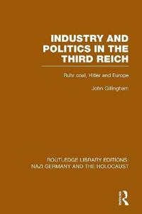 Industry and Politics in the Third Reich (Rle Nazi Germany & Holocaust) Pbdirect: Ruhr Coal, Hitler and Europe