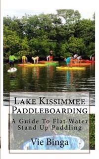 Lake Kissimmee Paddleboarding: A Guide to Flat Water Stand Up Paddling