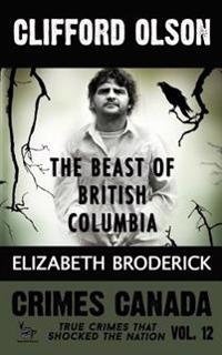 Clifford Olson: The Beast of British Columbia