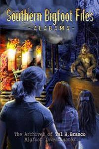 Southern Bigfoot Files Alabama: The Archives of Tal H. Branco