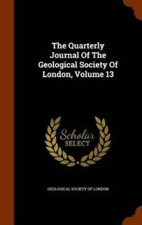 The Quarterly Journal of the Geological Society of London, Volume 13