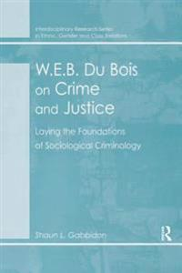 W.E.B. Du Bois on Crime and Justice