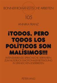 Todos, Pero Todos Los Politicos Son Malisimos!!!: Intensivierende Sprachliche Verfahren Zum Ausdruck Emotionaler Beteiligung in Spanischen Leserbriefe