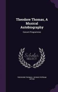 Theodore Thomas, a Musical Autobiography