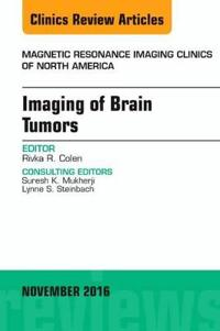 Imaging of Brain Tumors, an Issue of Magnetic Resonance Imaging Clinics of North America