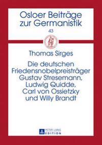 Die Deutschen Friedensnobelpreistraeger Gustav Stresemann, Ludwig Quidde, Carl Von Ossietzky Und Willy Brandt