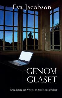 Genom Glaset - Swedenborg och Viveca: en psykologisk thriller