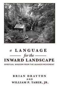 A Language for the Inward Landscape: Spiritual Wisdom from the Quaker Tradition