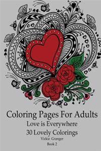 Coloring Pages for Adults: Love Is Everywhere. 30 Lovely Colorings.Book 2: (Zentangle Coloring Book, Flower Geometric, Stress Relieving Patterns,