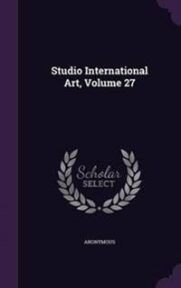 Studio International Art, Volume 27