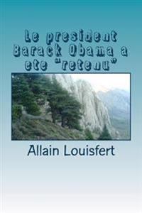 """Le President Barack Obama a Ete """"Retenu"""": Quatre Septembre 2013, Le Jour Ou B. Obama Fut """"Retenu"""""""