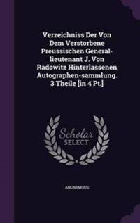 Verzeichniss Der Von Dem Verstorbene Preussischen General-Lieutenant J. Von Radowitz Hinterlassenen Autographen-Sammlung. 3 Theile [In 4 PT.]