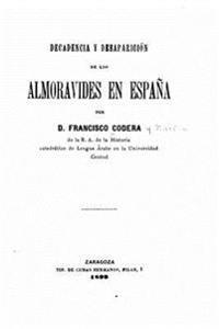 Decadencia y Desaparicion de Los Almoravides En Espana